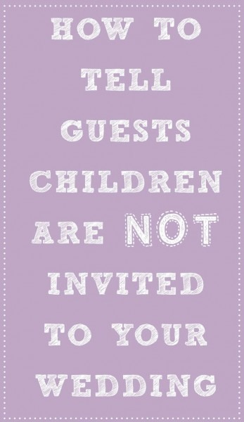 How To Tell Guests Children Aren't Invited To Your Wedding