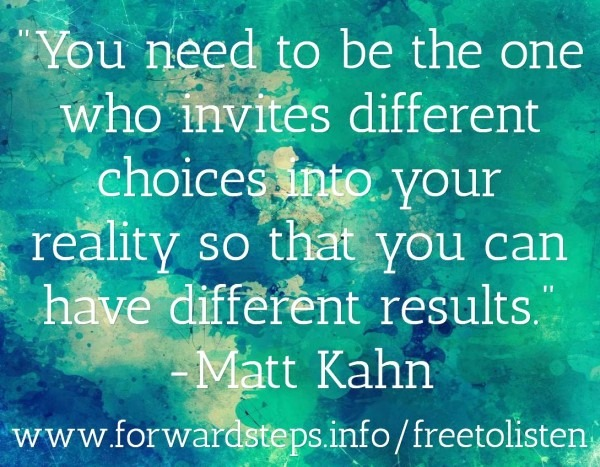 You Need To Be The One That Invites Different Choices Into Your
