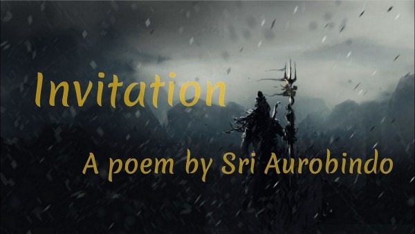 Invitation , A Poem By Sri Aurobindo