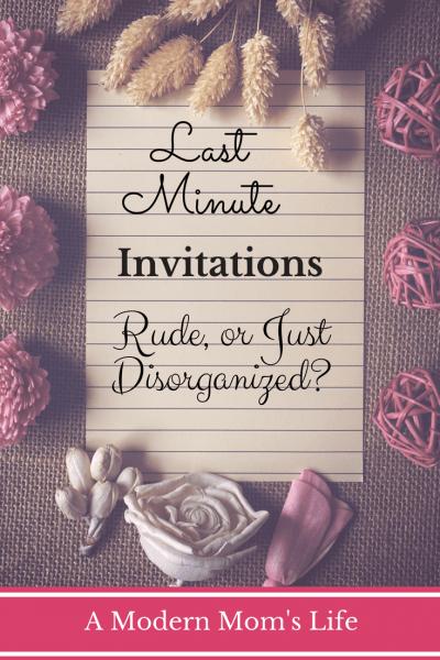 Last Minute Invitations  Rude Or Just Disorganized