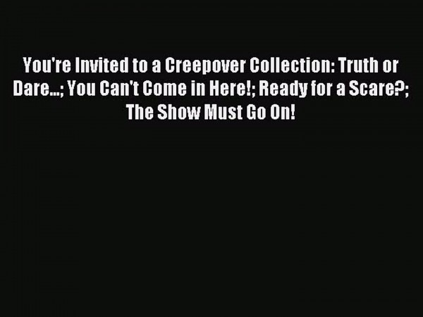 Read You're Invited To A Creepover Collection  Truth Or Dare