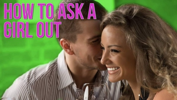 How To Ask A Girl Out And Have Her Say Yes