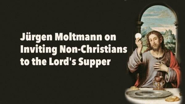 Jürgen Moltmann On Inviting Non