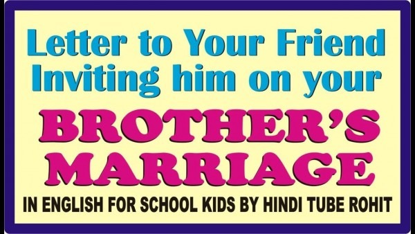 Letter To Your Friend Inviting Him On Your Brother Marriage For