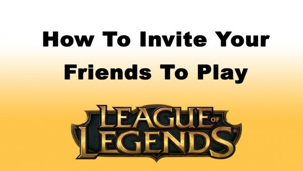 How To Invite Your Friends To Play League Of Legends Game   How To