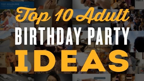 Top 10 Adult Birthday Party Ideas For A 30th, 40th, 60th & 50th