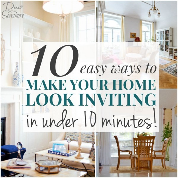 10 Easy Ways To Make Your Home Look Inviting In Under 10 Minutes